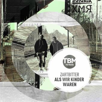 ZARTBITTER - Als Wir Kinder Waren (TB Media/KNM)