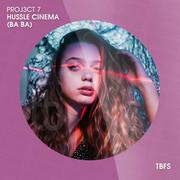 PROJ3CT 7 - Hussle Cinema (Ba Ba) (TB Festival/Believe)