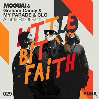 MOGUAI, GRAHAM CANDY, MY PARADE, CLO - A Little Bit Of Faith (Punx/Believe)