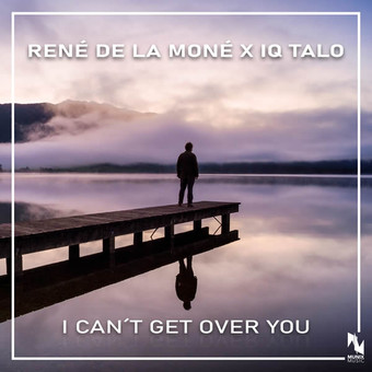 RENÉ DE LA MONÉ x IQ-TALO - I Can't Get Over You (Munix)