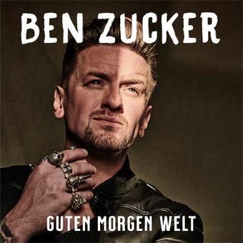 BEN ZUCKER - Guten Morgen Welt (Airforce1/Electrola/Universal/UV)