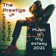 THE PRESTIGE VS. ALCHEMIST PROJECT - Music Is My Extasy 2021 (Tkbz Media/Virgin/Universal/UV)