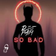 DEEPAIM - So Bad (Tkbz Media/Virgin/Universal/UV)