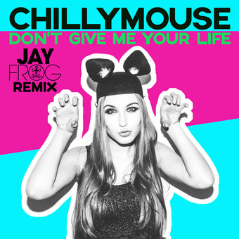 CHILLYMOUSE - Don't Give Me Your Life (Jay Frog Remix) (ZYX)