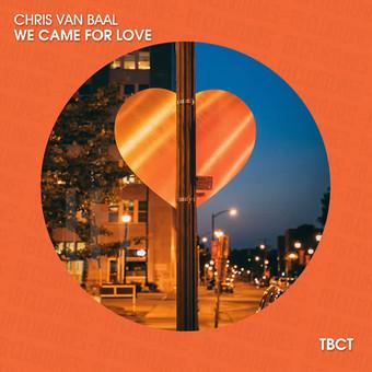 CHRIS VAN BAAL - We Came For Love (TB Clubtunes/Believe)
