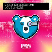 ZIGGY X & DJ SATOMI - Love U More (Bionic Bear/Planet Punk/KNM)