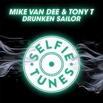MIKE VAN DEE & TONY T - Drunken Sailor (Selfie Tunes/KNM)