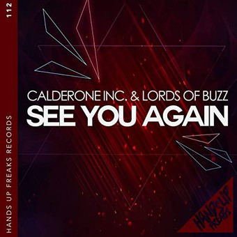 CALDERONE INC. LORDS OF BUZZ - See You Again (Hands Up Freaks)