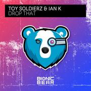 TOY SOLDIERZ & IAN K - Drop That (Bionic Bear/Planet Punk/KNM)