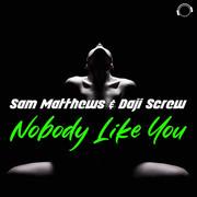 SAM MATTHEWS & DAJI SCREW - Nobody Like You (Mental Madness/KNM)