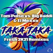 TOM PULSE VS. BIG DADDI & EL MEXXO - Taka Taka (Fresh 2K21 Remixes) (Mental Madness/KNM)