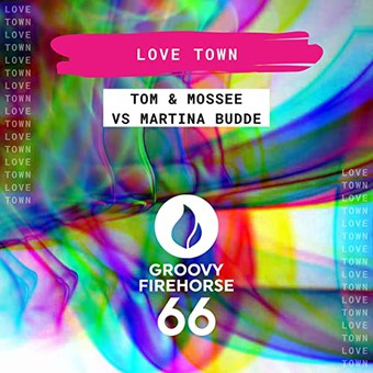 TOM & MOSSEE & MARTINA BUDDE - Love Town (Groovy Firehorse 66)