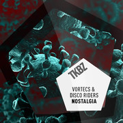 VORTECS & DISCO RIDERS - Nostalgia (Tkbz Media/Virgin/Universal/UV)
