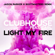 CLUB HOUSE FEAT. CARL - Light My Fire (Jason Parker x Bootmasters Remix) (ZYX)