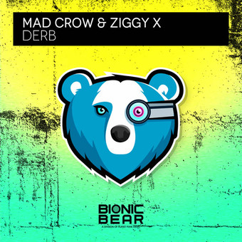 MAD CROW & ZIGGY X - Derb (Bionic Bear/Planet Punk/KNM)
