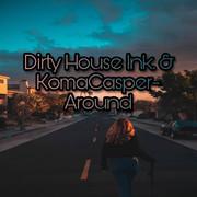 KOMACASPER x DIRTY HOUSE INK. - Around (Global Basss One/Island/Polydor/Universal/UV)