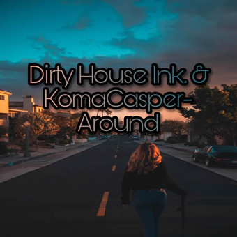 KOMACASPER x DIRTY HOUSE INK. - Around (Global Basss One/Island/Polydor/Universal/UV)