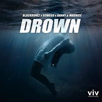 BLACKBONEZ x OSWEGO x DANNY & MAURICE  - Drown (Viventas/KNM)