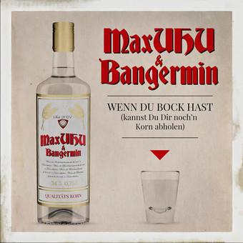 BANGERMIN x MAXUHU - Wenn Du Bock Hast (Kannst Du Dir Noch'n Korn Abholen) (Polydor/Universal/UV)