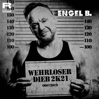 ENGEL B. - Wehrloser Dieb 2K21 (Fiesta/KNM)