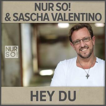 NUR SO! & SASCHA VALENTINO - Hey Du (Nur So!/KNM)
