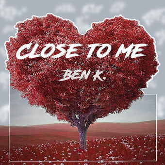 BEN K. - Close To Me (Global Basss One/Island/Polydor/Universal/UV)