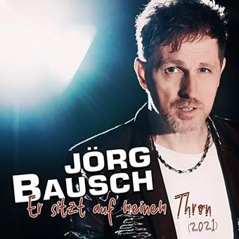 JÖRG BAUSCH - Er Sitzt Auf Meinem Thron (2021) (Hit-Pop)