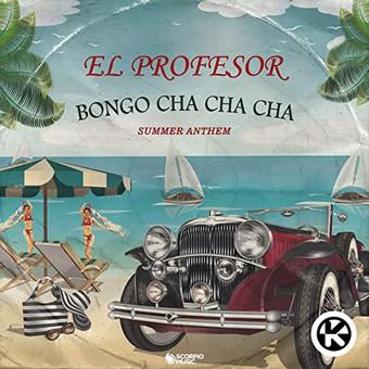 EL PROFESOR - Bongo Cha Cha Cha (Summer Anthem) (Scorpio/Kontor/KNM)
