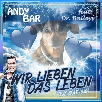 ANDY BAR FEAT. DR. BAILEYS - Wir Lieben Das Leben (2021 Solo-Mix) (Fiesta/KNM)