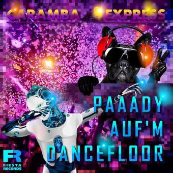 CARAMBA EXPRESS - Paaady Auf'm Dancefloor (Fiesta/KNM)