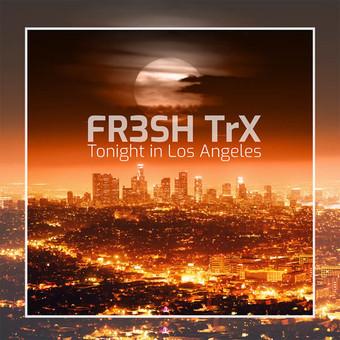FR3SH TRX - Tonight In Los Angeles (XWaveZ/KHB)