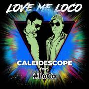 CALEIDESCOPE FEAT. #LOCO - Love Me LoCo (Inspirit Music)