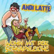 ANDI LATTE - Wohin Mit Der Schnapsleiche (Xtreme Sound)
