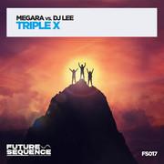 MEGARA VS. DJ LEE - Triple X (Future Sequence/Planet Punk/KNM)