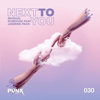 MOGUAI, DUBDOGZ FEAT. JASMINE PACE - Next To You (Punx/Believe)