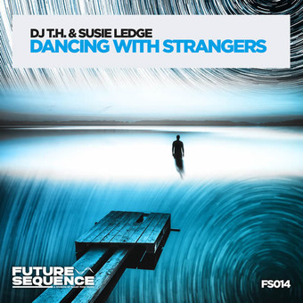 DJ T.H. & SUSIE LEDGE - Dancing With Strangers (Future Sequence/Planet Punk/KNM)