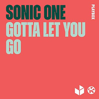 SONIC ONE - Gotta Let You Go (Playbox/Kontor/KNM)