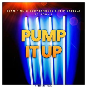 SEAN FINN x BODYBANGERS x FLIP CAPELLA FEAT. TONY T - Pump It Up (NITRON music/Sony)