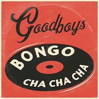 GOODBOYS - Bongo Cha Cha Cha (Atlantic/Warner)