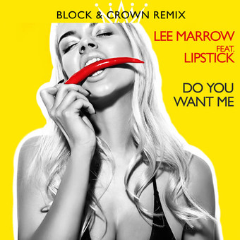 LEE MARROW FEAT. LIPSTICK - Do You Want Me (Block Crown Remix) (ZYX)
