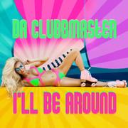 DA CLUBBMASTER - I'll Be Around (ZYX)