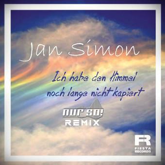JAN SIMON - Ich Hab Den Himmel Noch Lange Nicht Kapiert (Nur So! Remix) (Fiesta/KNM)