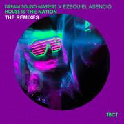 DREAM SOUND MASTERS & EZEQUIEL ASENCIO - House Is The Nation (TB Clubtunes/Believe)