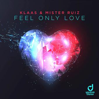 KLAAS & MISTER RUIZ - Feel Only Love (You Love Dance/Planet Punk/KNM)