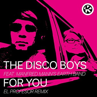 THE DISCO BOYS FEAT. MANFRED MANN'S EARTH BAND - For You (El Profesor Remix) (Kontor/KNM)