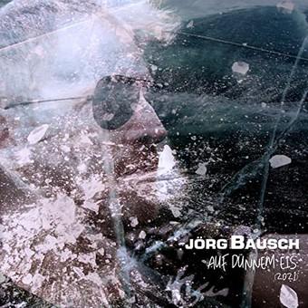 JÖRG BAUSCH - Auf Dünnem Eis  (2021) (Hit-Pop)
