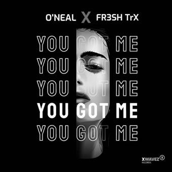 O'NEAL & FR3SH TRX - You Got Me (XWaveZ/KHB)