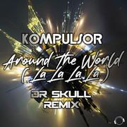 KOMPULSOR - Around The World (La La La La) (Dr Skull Remix) (Mental Madness/KNM)