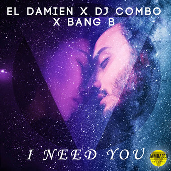 EL DAMIEN x DJ COMBO x BANG B - I Need You (Jambacco)