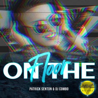 PATRICK SENTON & DJ COMBO - On The Floor (Jambacco)